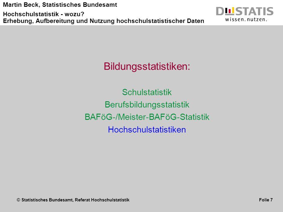 © Statistisches Bundesamt, Referat Hochschulstatistik Folie 7 Martin Beck, Statistisches Bundesamt Hochschulstatistik - wozu? Erhebung, Aufbereitung u