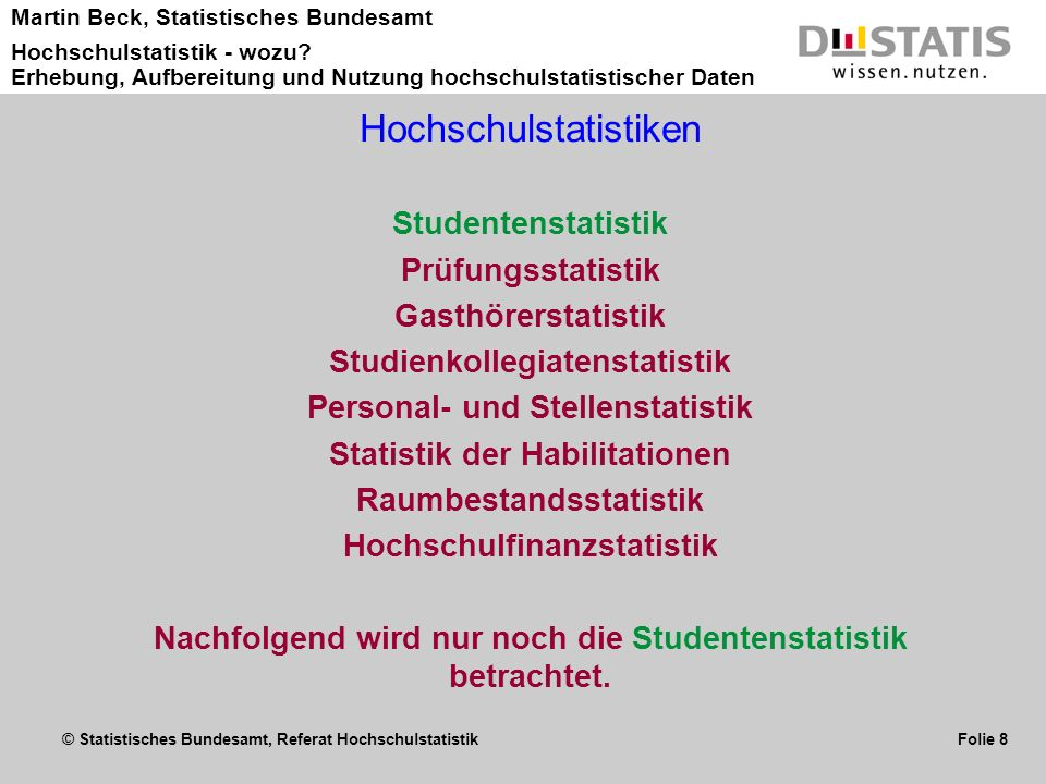 © Statistisches Bundesamt, Referat Hochschulstatistik Folie 8 Martin Beck, Statistisches Bundesamt Hochschulstatistik - wozu? Erhebung, Aufbereitung u
