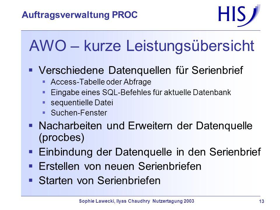 Sophie Lawecki, Ilyas Chaudhry Nutzertagung 2003 13 Auftragsverwaltung PROC AWO – kurze Leistungsübersicht Verschiedene Datenquellen für Serienbrief A