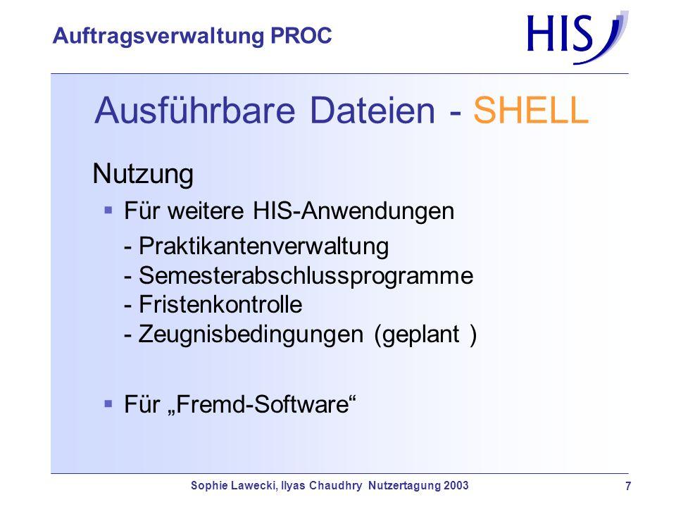 Sophie Lawecki, Ilyas Chaudhry Nutzertagung 2003 7 Auftragsverwaltung PROC Ausführbare Dateien - SHELL Nutzung Für weitere HIS-Anwendungen - Praktikan