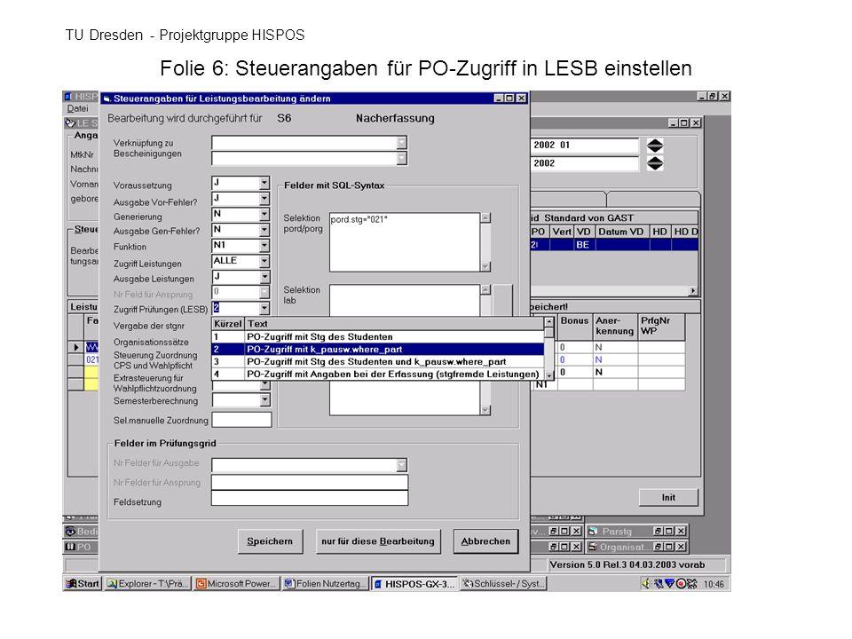 Folie 6: Steuerangaben für PO-Zugriff in LESB einstellen TU Dresden - Projektgruppe HISPOS