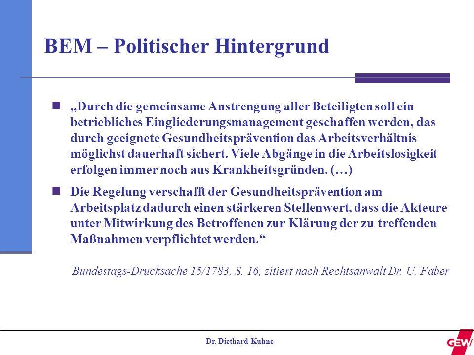 Dr. Diethard Kuhne BEM – Politischer Hintergrund Durch die gemeinsame Anstrengung aller Beteiligten soll ein betriebliches Eingliederungsmanagement ge