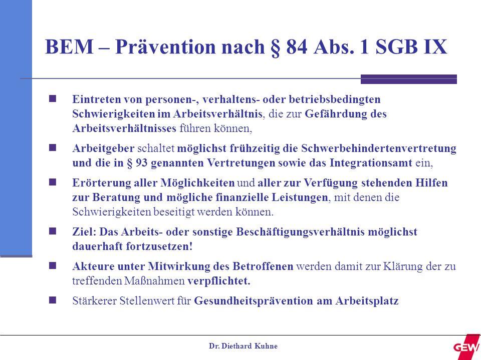 Dr. Diethard Kuhne BEM – Prävention nach § 84 Abs. 1 SGB IX Eintreten von personen-, verhaltens- oder betriebsbedingten Schwierigkeiten im Arbeitsverh