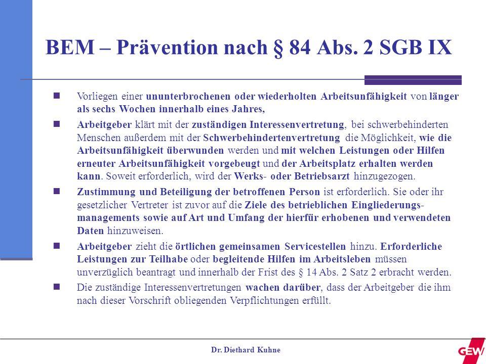 Dr. Diethard Kuhne BEM – Prävention nach § 84 Abs. 2 SGB IX Vorliegen einer ununterbrochenen oder wiederholten Arbeitsunfähigkeit von länger als sechs