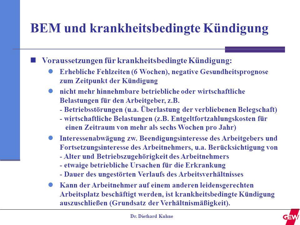 Dr. Diethard Kuhne BEM und krankheitsbedingte Kündigung Bei der Planung von Gesundheitsförderungs- maßnahmen Voraussetzungen für krankheitsbedingte Kü
