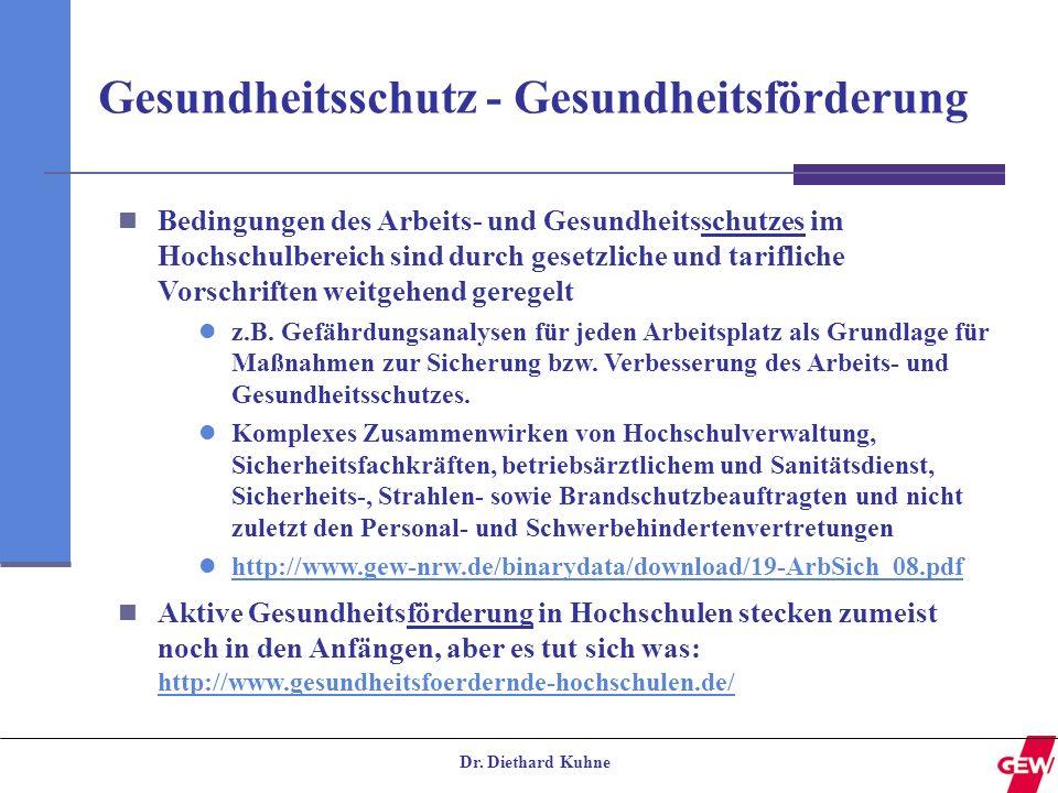 Dr. Diethard Kuhne Gesundheitsschutz - Gesundheitsförderung Bedingungen des Arbeits- und Gesundheitsschutzes im Hochschulbereich sind durch gesetzlich