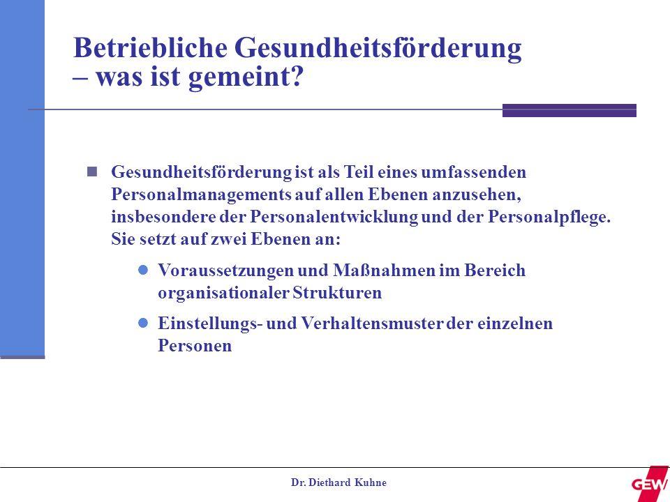 Dr. Diethard Kuhne Betriebliche Gesundheitsförderung – was ist gemeint? Gesundheitsförderung ist als Teil eines umfassenden Personalmanagements auf al