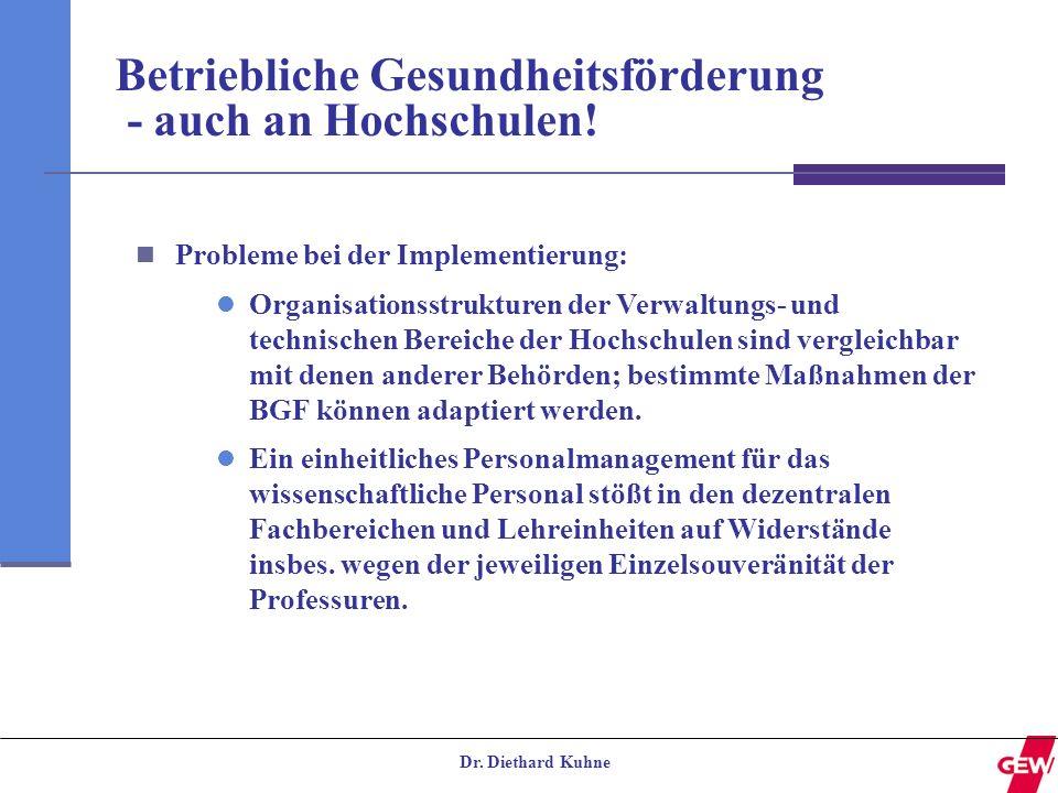 Dr. Diethard Kuhne Betriebliche Gesundheitsförderung - auch an Hochschulen! Probleme bei der Implementierung: Organisationsstrukturen der Verwaltungs-