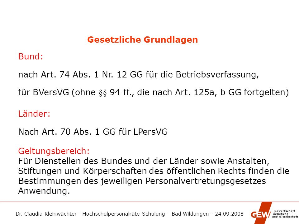 Dr. Claudia Kleinwächter - Hochschulpersonalräte-Schulung – Bad Wildungen - 24.09.2008 Gesetzliche Grundlagen Bund: nach Art. 74 Abs. 1 Nr. 12 GG für