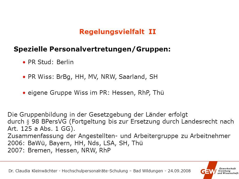 Dr. Claudia Kleinwächter - Hochschulpersonalräte-Schulung – Bad Wildungen - 24.09.2008 Regelungsvielfalt II Spezielle Personalvertretungen/Gruppen: PR