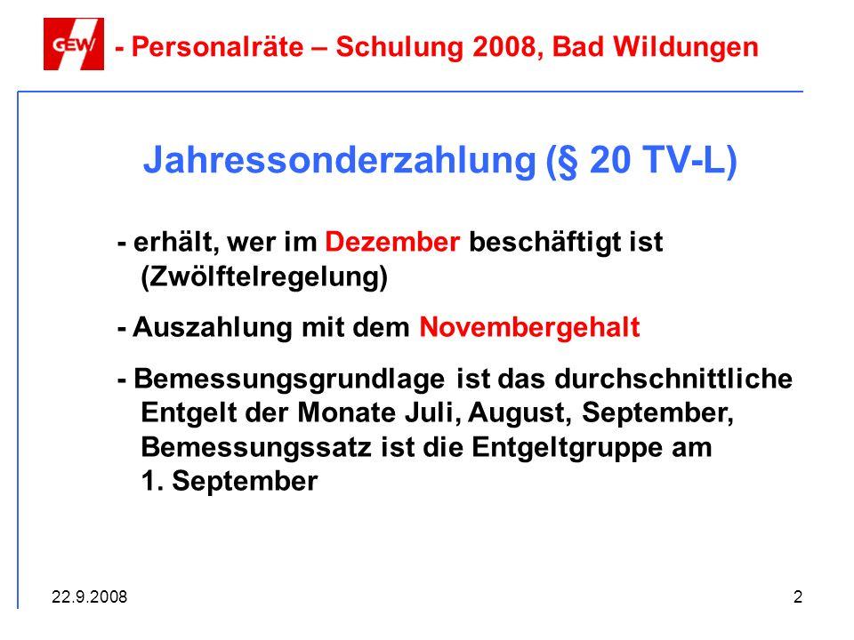 22.9.20083 Jahressonderzahlung (§ 20 TV-L) - Personalräte – Schulung 2008, Bad Wildungen Problematisch: Bei Unterbrechung des Arbeitsverhältnisses zählen nur die Monate nach der Unterbrechung.