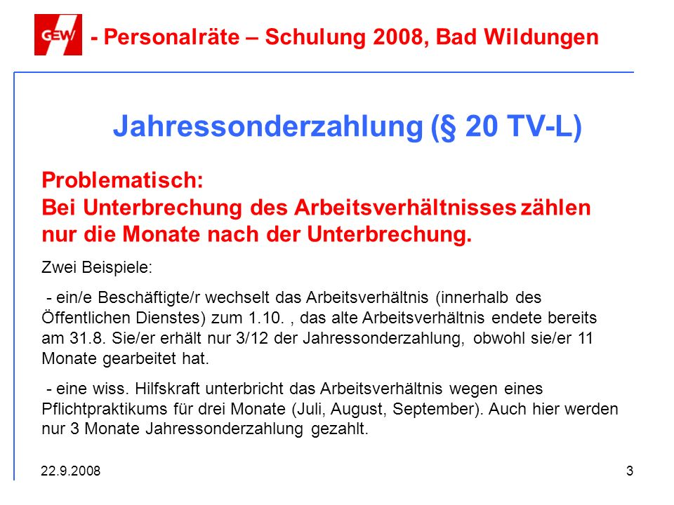 22.9.20083 Jahressonderzahlung (§ 20 TV-L) - Personalräte – Schulung 2008, Bad Wildungen Problematisch: Bei Unterbrechung des Arbeitsverhältnisses zäh