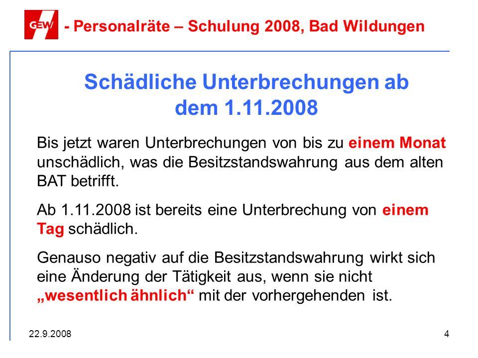 22.9.20084 Schädliche Unterbrechungen ab dem 1.11.2008 - Personalräte – Schulung 2008, Bad Wildungen Bis jetzt waren Unterbrechungen von bis zu einem