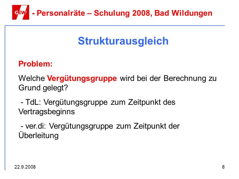 22.9.20088 Strukturausgleich - Personalräte – Schulung 2008, Bad Wildungen Problem: Welche Vergütungsgruppe wird bei der Berechnung zu Grund gelegt? -