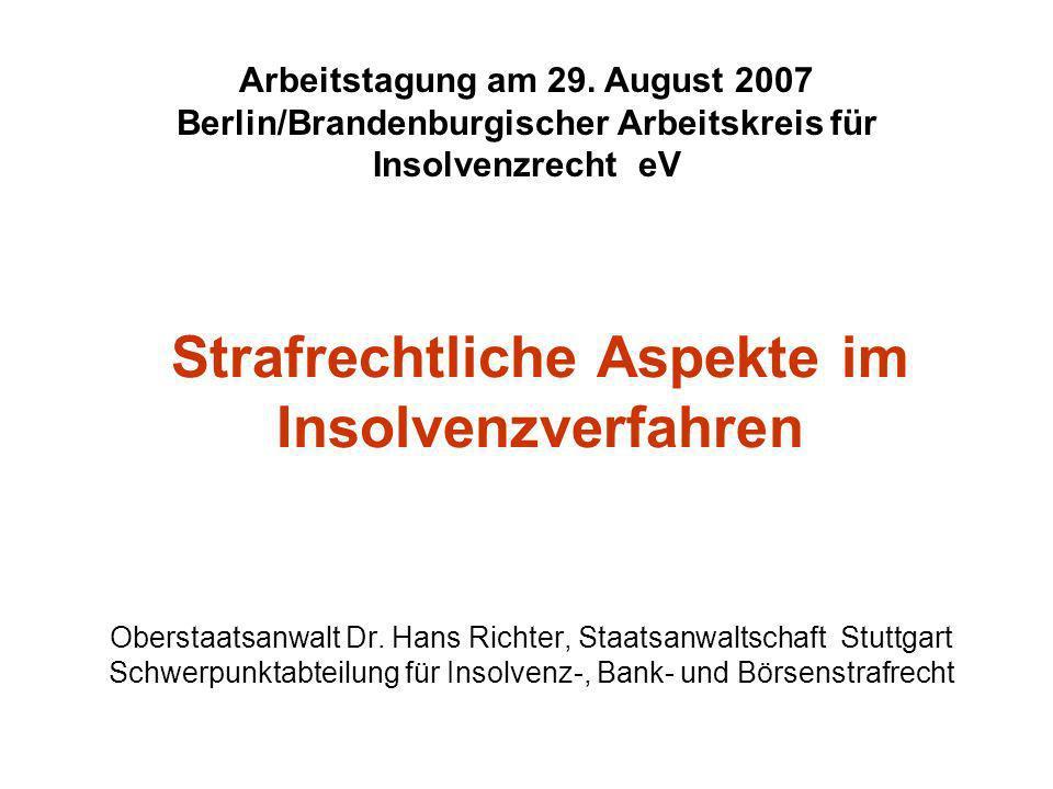 Strafrechtliche Aspekte im Insolvenzverfahren Oberstaatsanwalt Dr. Hans Richter, Staatsanwaltschaft Stuttgart Schwerpunktabteilung für Insolvenz-, Ban