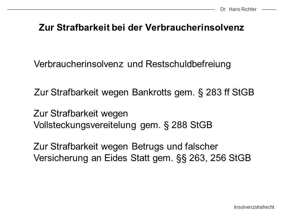 Dr. Hans Richter Insolvenzstrafrecht Zur Strafbarkeit bei der Verbraucherinsolvenz Verbraucherinsolvenz und Restschuldbefreiung Zur Strafbarkeit wegen