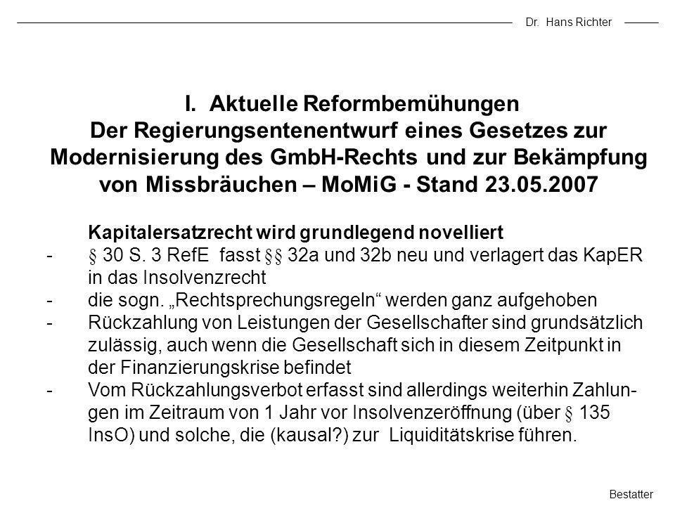 Dr. Hans Richter I. Aktuelle Reformbemühungen Der Regierungsentenentwurf eines Gesetzes zur Modernisierung des GmbH-Rechts und zur Bekämpfung von Miss