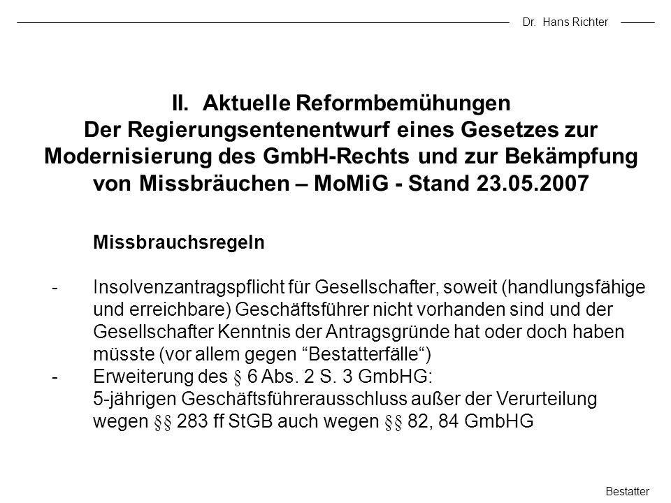 Dr. Hans Richter II. Aktuelle Reformbemühungen Der Regierungsentenentwurf eines Gesetzes zur Modernisierung des GmbH-Rechts und zur Bekämpfung von Mis