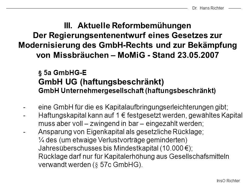 Dr. Hans Richter III. Aktuelle Reformbemühungen Der Regierungsentenentwurf eines Gesetzes zur Modernisierung des GmbH-Rechts und zur Bekämpfung von Mi