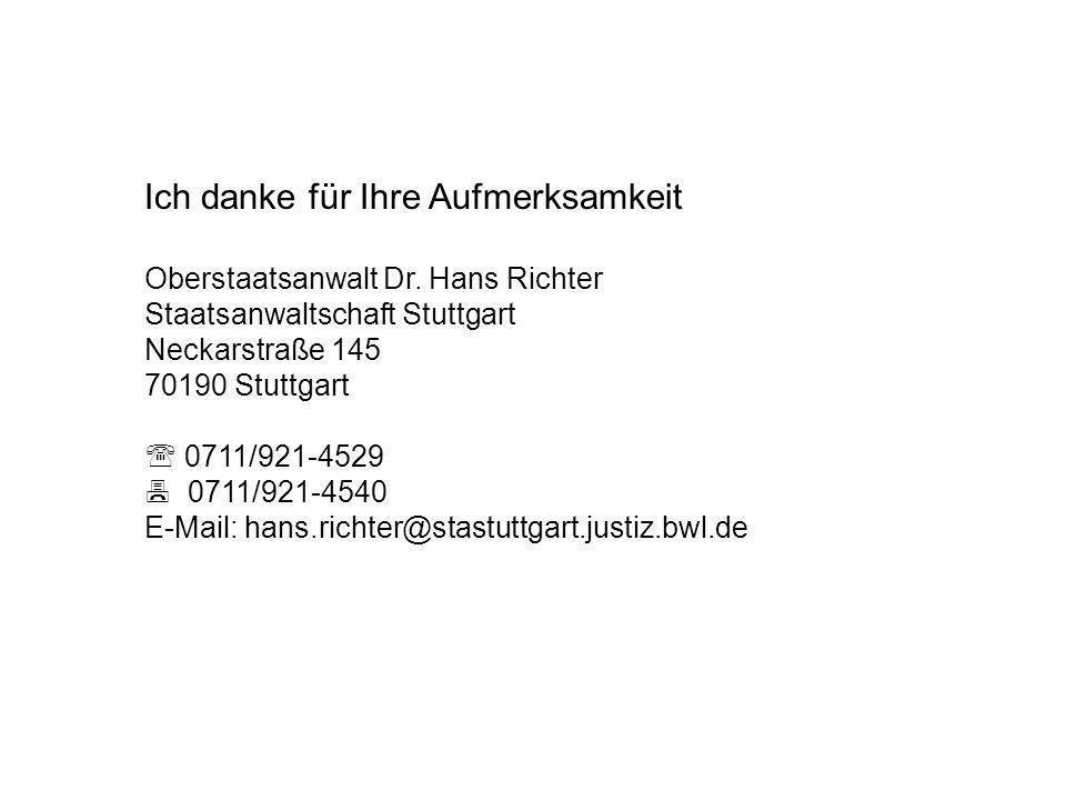 Ich danke für Ihre Aufmerksamkeit Oberstaatsanwalt Dr. Hans Richter Staatsanwaltschaft Stuttgart Neckarstraße 145 70190 Stuttgart 0711/921-4529 0711/9
