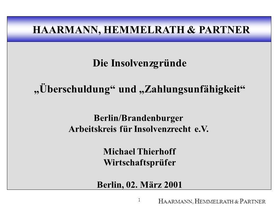 1 H AARMANN, H EMMELRATH & P ARTNER Die Insolvenzgründe Überschuldung und Zahlungsunfähigkeit Michael Thierhoff Wirtschaftsprüfer Berlin, 02.