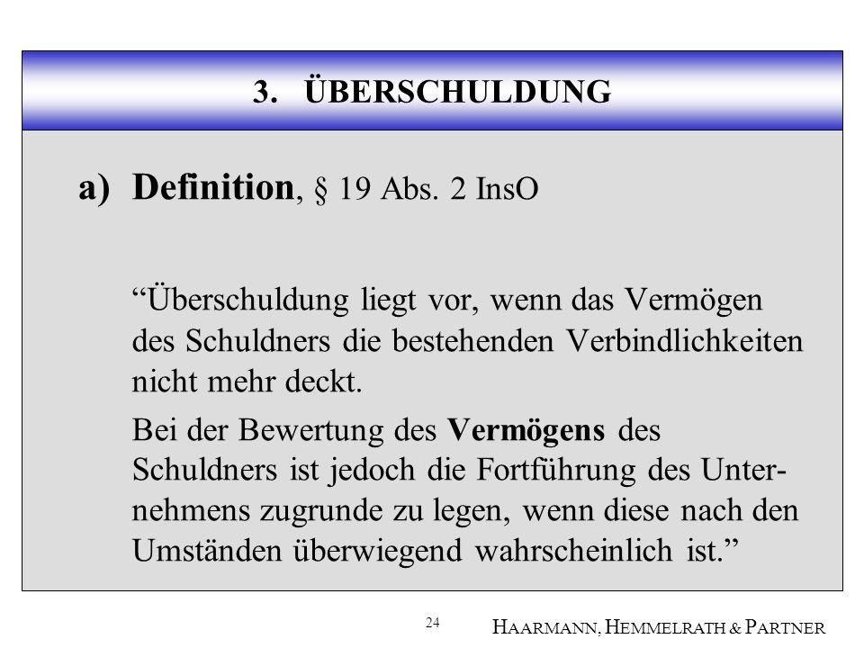 24 H AARMANN, H EMMELRATH & P ARTNER 3.ÜBERSCHULDUNG a)Definition, § 19 Abs.
