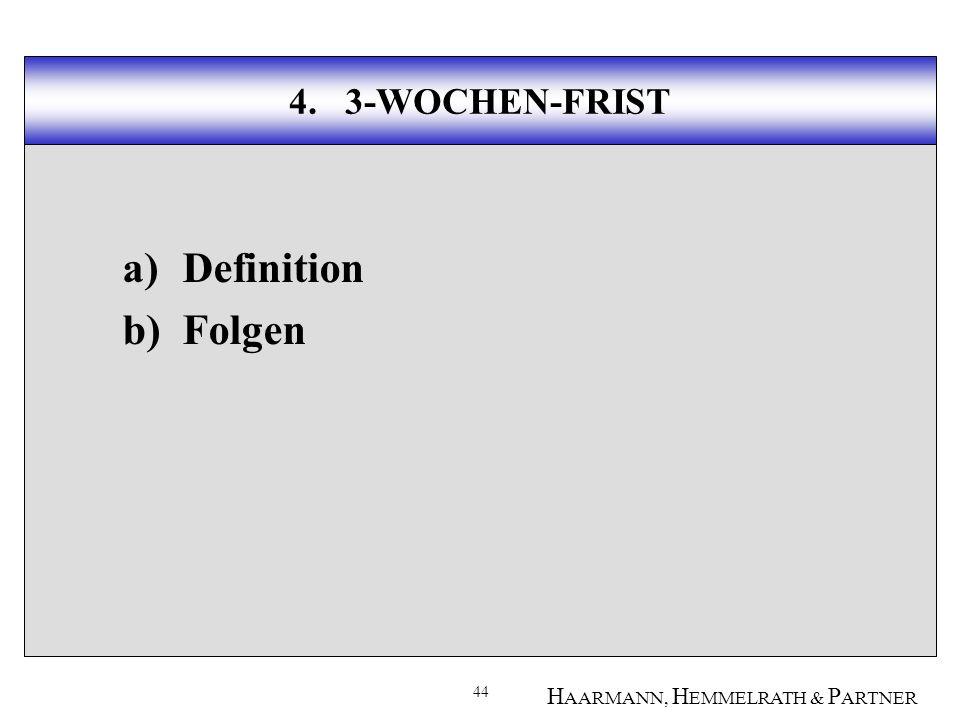 44 H AARMANN, H EMMELRATH & P ARTNER 4. 3-WOCHEN-FRIST a)Definition b)Folgen