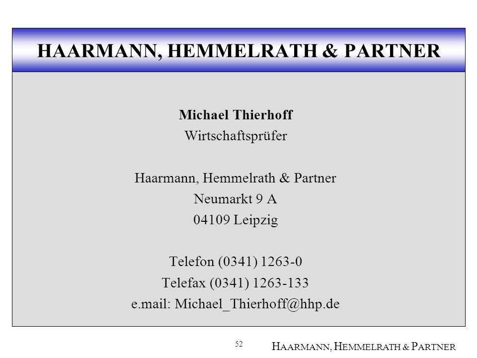 52 H AARMANN, H EMMELRATH & P ARTNER Michael Thierhoff Wirtschaftsprüfer Haarmann, Hemmelrath & Partner Neumarkt 9 A 04109 Leipzig Telefon (0341) 1263-0 Telefax (0341) 1263-133 e.mail: Michael_Thierhoff@hhp.de