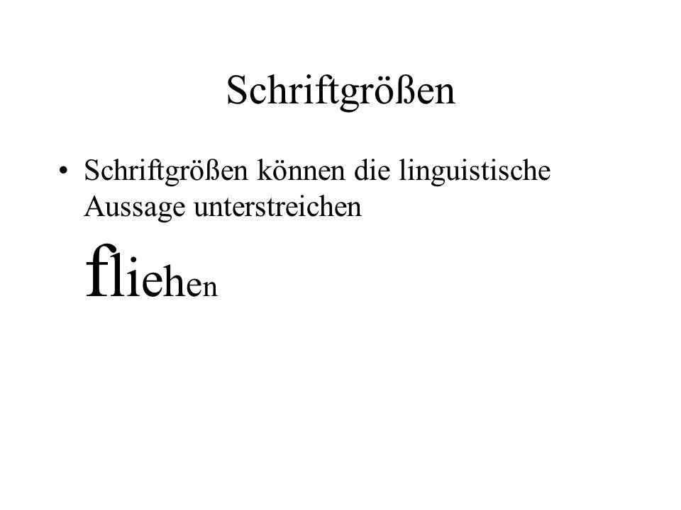 Schriftgrößen Schriftgrößen können die linguistische Aussage unterstreichen f l i e h e n