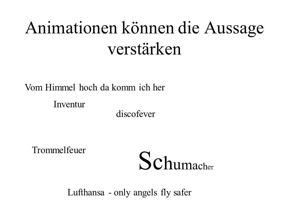 Animationen können die Aussage verstärken Vom Himmel hoch da komm ich her Inventur discofever Trommelfeuer SchumacherSchumacher Lufthansa - only angels fly safer
