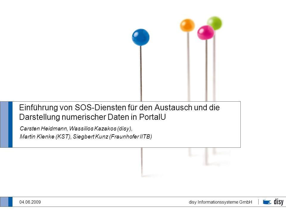 disy Informationssysteme GmbH 04.06.2009 Einführung von SOS-Diensten für den Austausch und die Darstellung numerischer Daten in PortalU Carsten Heidma