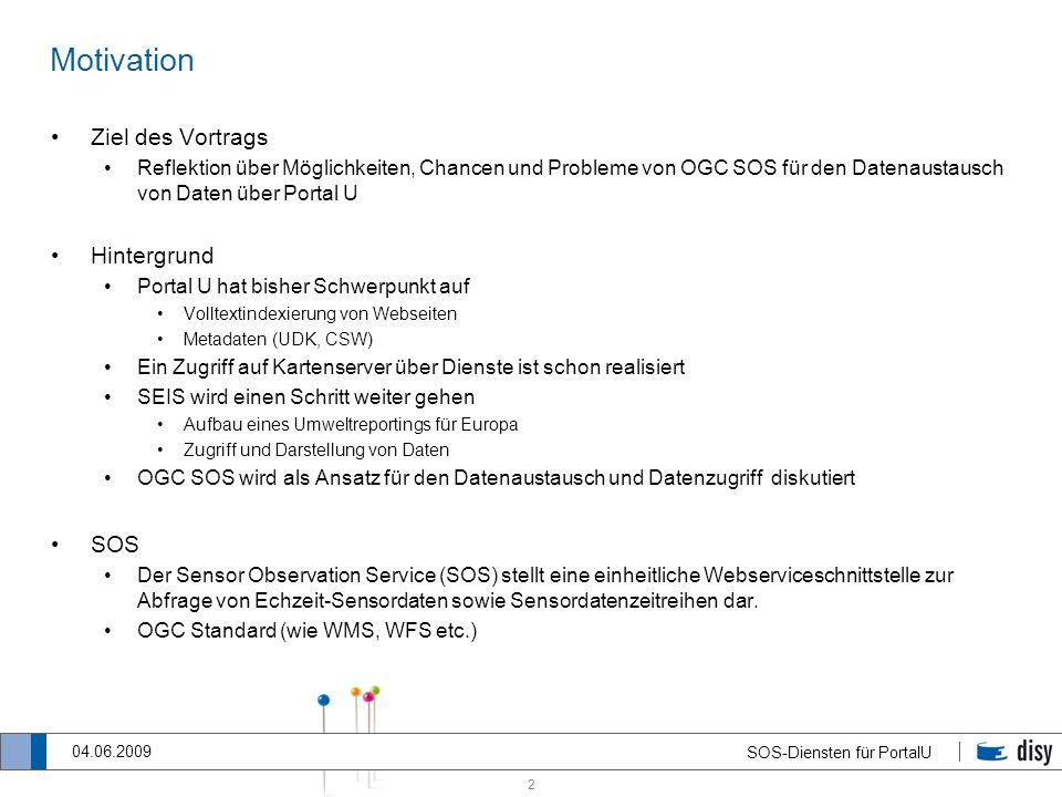 2 SOS-Diensten für PortalU 04.06.2009 Motivation Ziel des Vortrags Reflektion über Möglichkeiten, Chancen und Probleme von OGC SOS für den Datenaustau