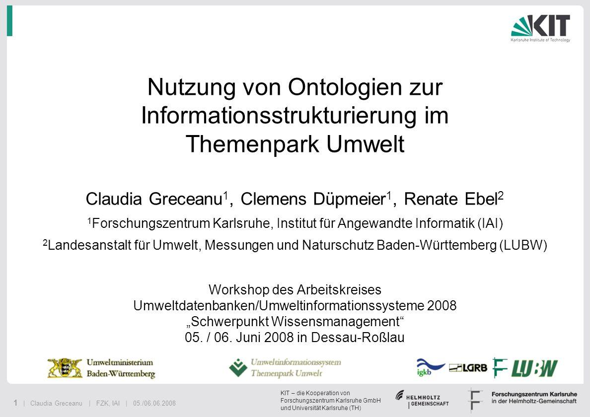 1 | Claudia Greceanu | FZK, IAI | 05./06.06.2008 KIT – die Kooperation von Forschungszentrum Karlsruhe GmbH und Universität Karlsruhe (TH) Nutzung von