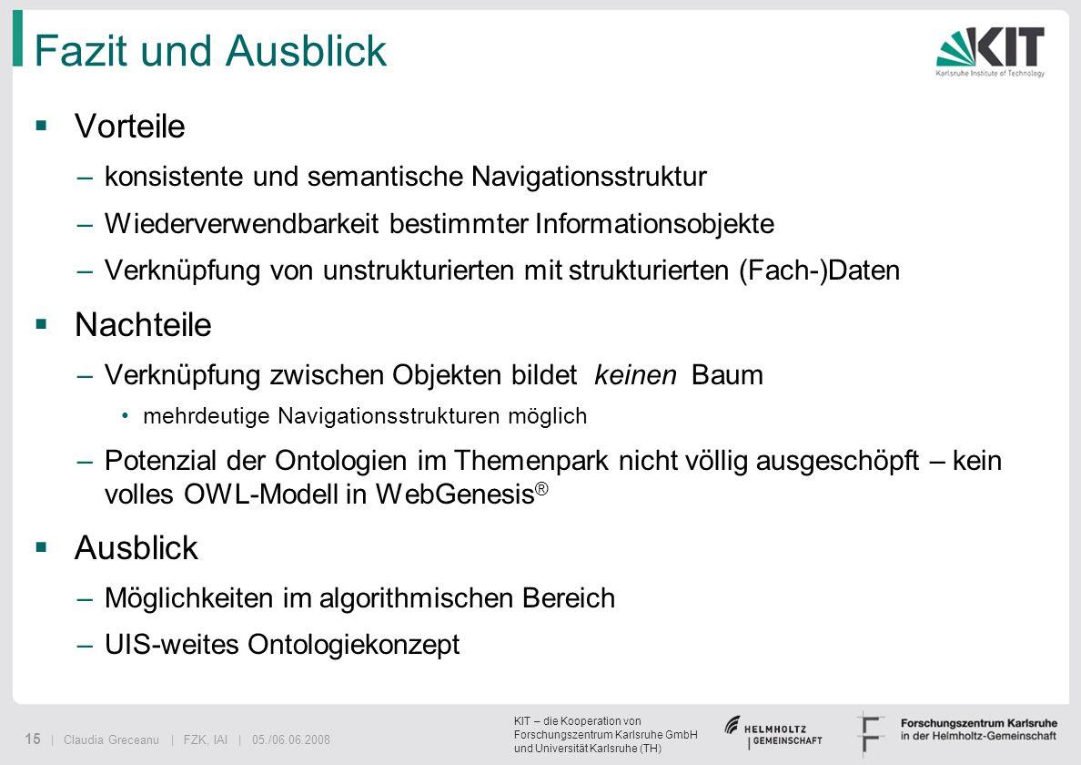 KIT – die Kooperation von Forschungszentrum Karlsruhe GmbH und Universität Karlsruhe (TH) 15 | Claudia Greceanu | FZK, IAI | 05./06.06.2008 Fazit und