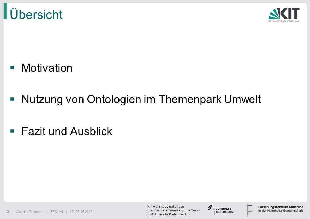 KIT – die Kooperation von Forschungszentrum Karlsruhe GmbH und Universität Karlsruhe (TH) 2 | Claudia Greceanu | FZK, IAI | 05./06.06.2008 Übersicht M