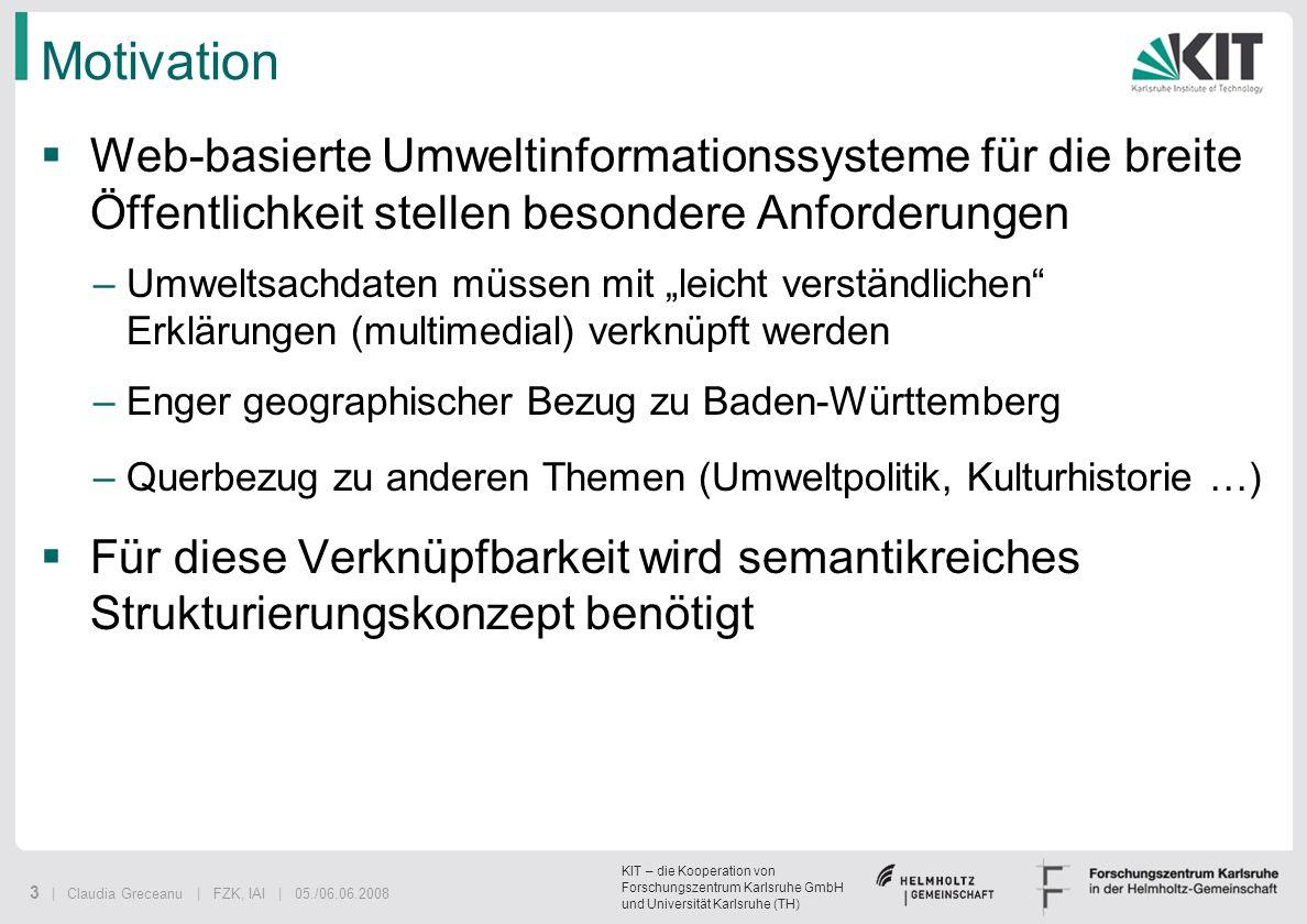 KIT – die Kooperation von Forschungszentrum Karlsruhe GmbH und Universität Karlsruhe (TH) 3 | Claudia Greceanu | FZK, IAI | 05./06.06.2008 Motivation