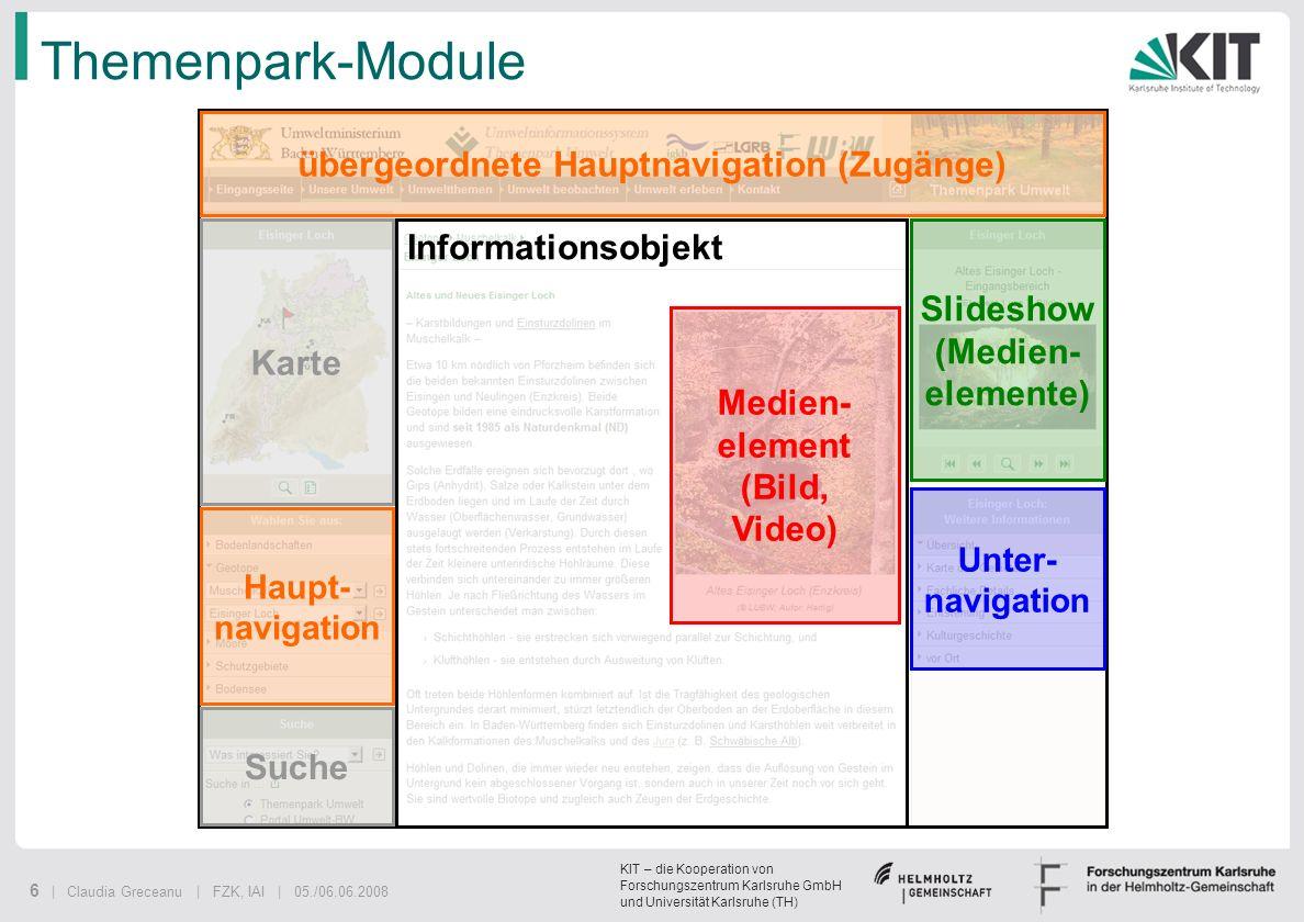 KIT – die Kooperation von Forschungszentrum Karlsruhe GmbH und Universität Karlsruhe (TH) 6 | Claudia Greceanu | FZK, IAI | 05./06.06.2008 Themenpark-