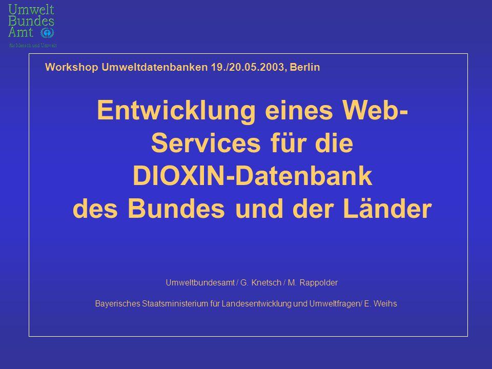 für Mensch und Umwelt Entwicklung eines Web- Services für die DIOXIN-Datenbank des Bundes und der Länder Umweltbundesamt / G.