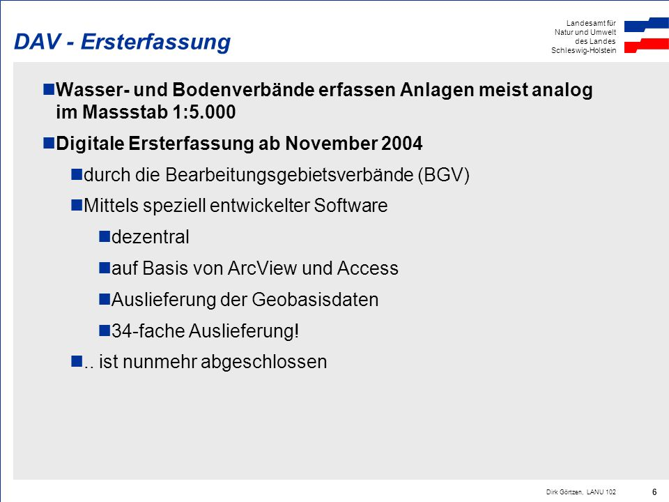 Landesamt für Natur und Umwelt des Landes Schleswig-Holstein Dirk Görtzen, LANU 102 6 DAV - Ersterfassung Wasser- und Bodenverbände erfassen Anlagen m