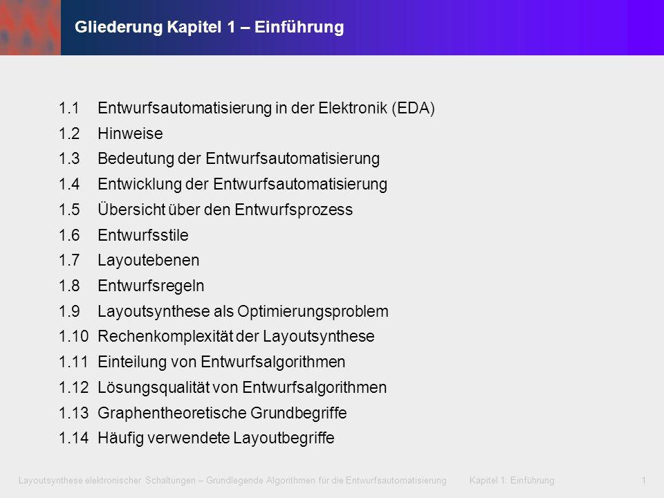 Layoutsynthese elektronischer Schaltungen – Grundlegende Algorithmen für die Entwurfsautomatisierung Kapitel 1: Einführung1 Gliederung Kapitel 1 – Ein
