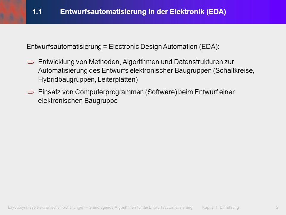Layoutsynthese elektronischer Schaltungen – Grundlegende Algorithmen für die Entwurfsautomatisierung Kapitel 1: Einführung2 1.1 Entwurfsautomatisierun