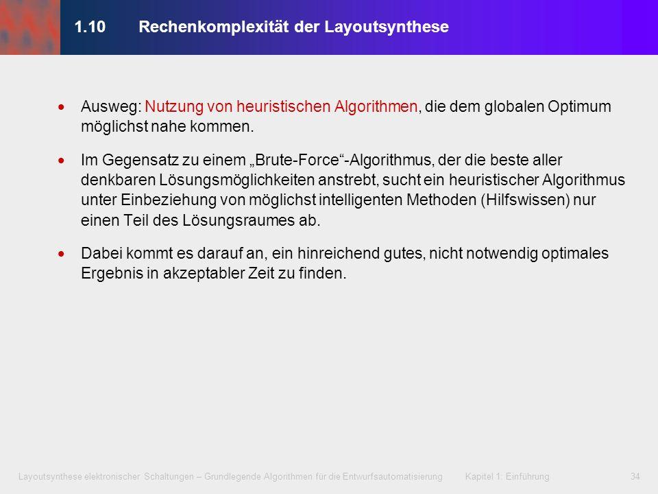 Layoutsynthese elektronischer Schaltungen – Grundlegende Algorithmen für die Entwurfsautomatisierung Kapitel 1: Einführung34 Ausweg: Nutzung von heuri