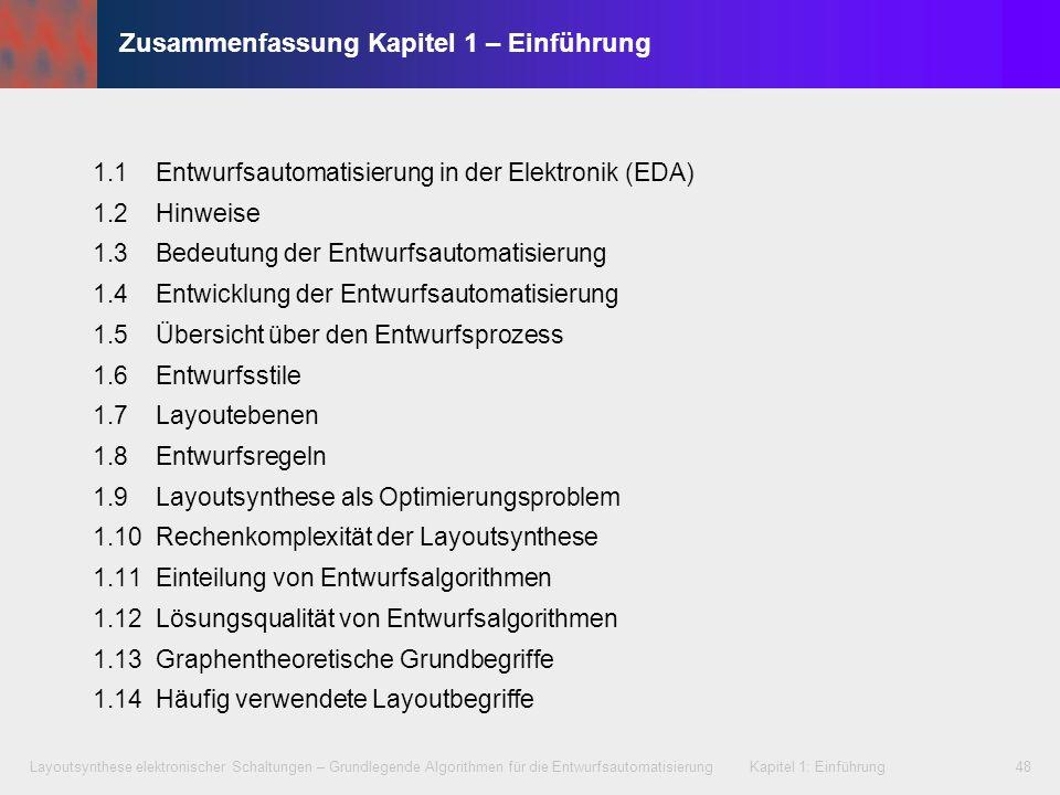 Layoutsynthese elektronischer Schaltungen – Grundlegende Algorithmen für die Entwurfsautomatisierung Kapitel 1: Einführung48 Zusammenfassung Kapitel 1