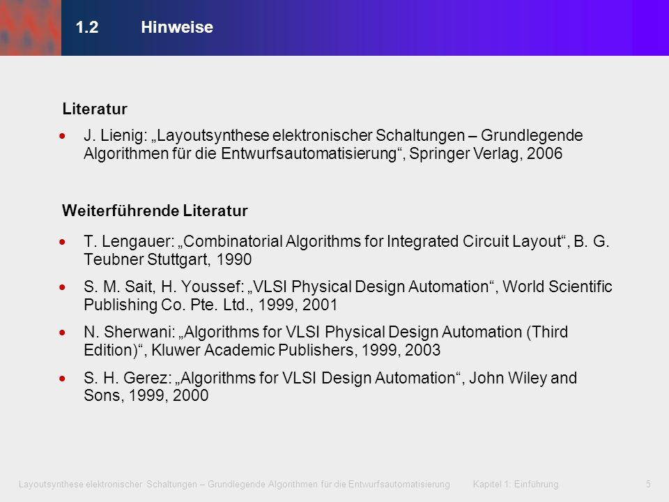 Layoutsynthese elektronischer Schaltungen – Grundlegende Algorithmen für die Entwurfsautomatisierung Kapitel 1: Einführung5 1.2 Hinweise T. Lengauer: