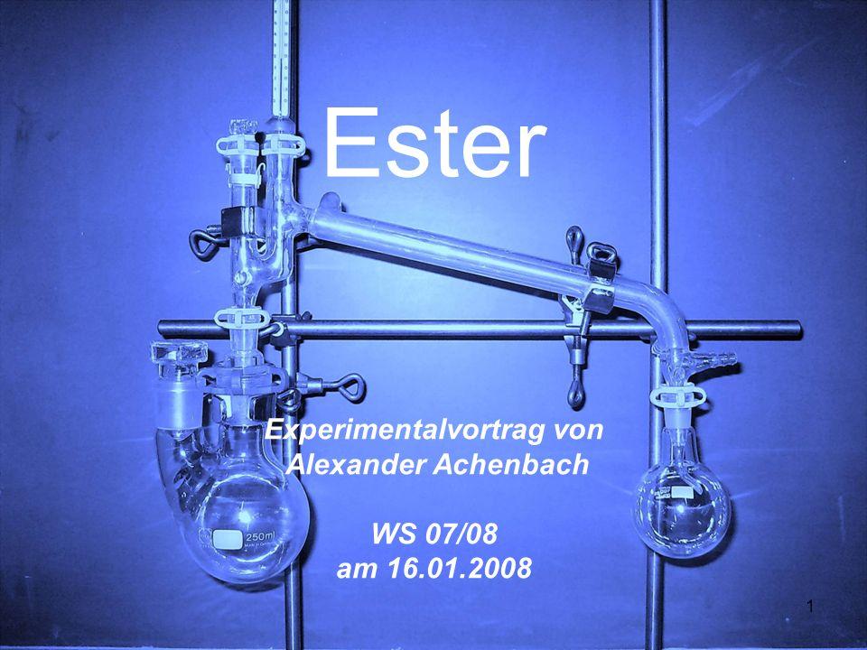 1 Experimentalvortrag von Alexander Achenbach WS 07/08 am 16.01.2008 Ester