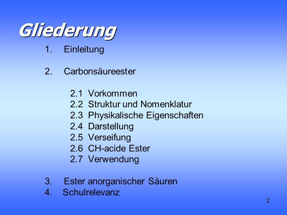 2 Gliederung 1.Einleitung 2.Carbonsäureester 2.1 Vorkommen 2.2 Struktur und Nomenklatur 2.3 Physikalische Eigenschaften 2.4 Darstellung 2.5 Verseifung 2.6 CH-acide Ester 2.7 Verwendung 3.Ester anorganischer Säuren 4.