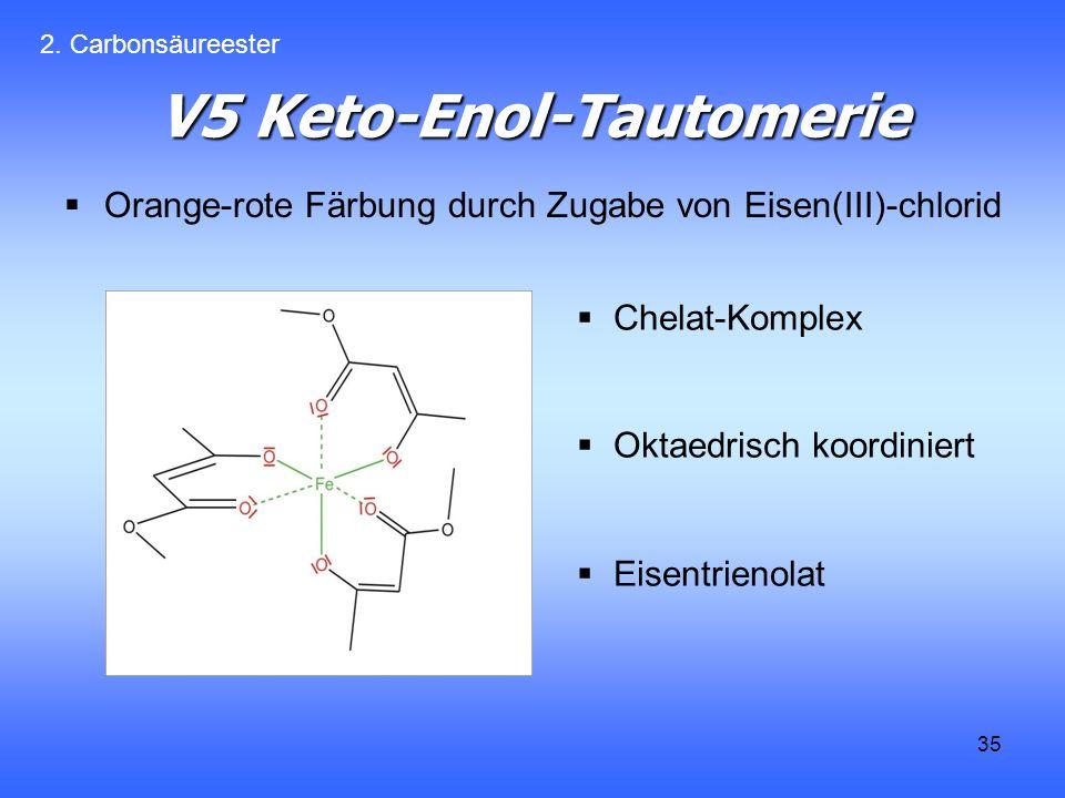 35 V5 Keto-Enol-Tautomerie Orange-rote Färbung durch Zugabe von Eisen(III)-chlorid 2.