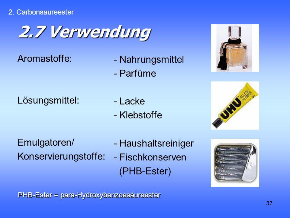 37 2.7 Verwendung Aromastoffe: Lösungsmittel: Emulgatoren/ Konservierungstoffe: - Nahrungsmittel - Parfüme - Lacke - Klebstoffe - Haushaltsreiniger - Fischkonserven (PHB-Ester) 2.