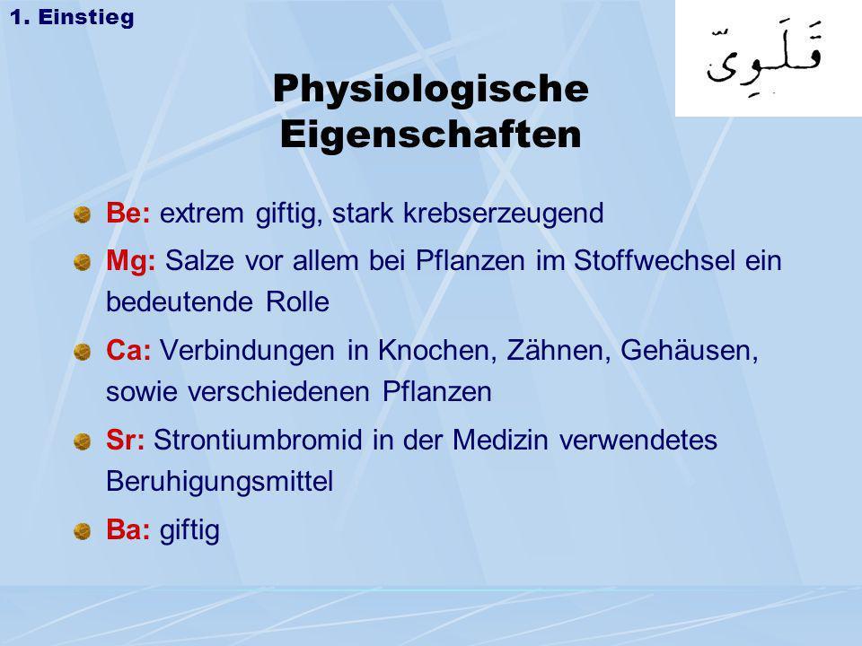 Physiologische Eigenschaften Be: extrem giftig, stark krebserzeugend Mg: Salze vor allem bei Pflanzen im Stoffwechsel ein bedeutende Rolle Ca: Verbind