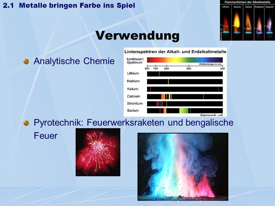 Verwendung Analytische Chemie Pyrotechnik: Feuerwerksraketen und bengalische Feuer 2.1 Metalle bringen Farbe ins Spiel